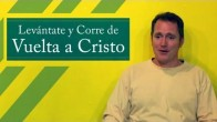Levntate y Corre de Vuelta a Cristo