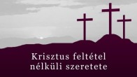 Krisztus felttel nlkli szeretete