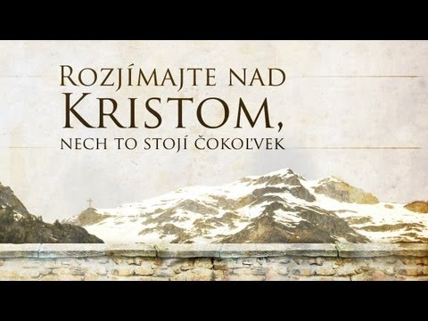 Rozjmajte nad Kristom, nech to stoj okovek