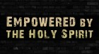 Empowered by the Holy Spirit