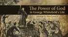 The Power of God in George Whitefield's Life