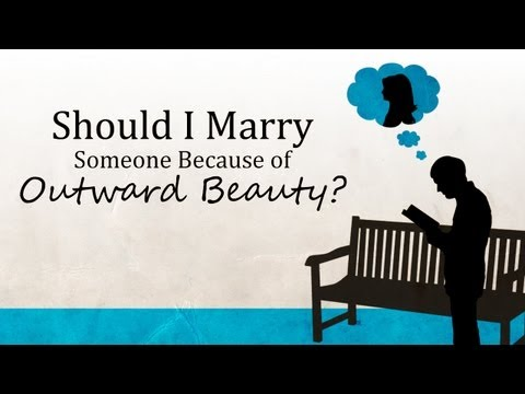 Should I Marry Someone Because of Outward Beauty?