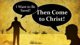 """I Want to Be Saved!"" Then Come, Don't Wait!"