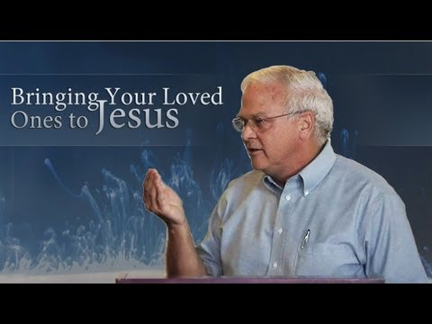 Bringing Your Loved Ones to Jesus
