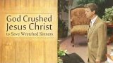 God Crushed Jesus Christ to Save Wretched Sinners
