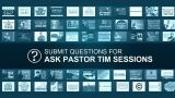 Update: Submitting Ask Pastor Tim Questions