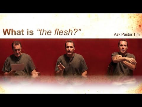 "What is ""the flesh?"""
