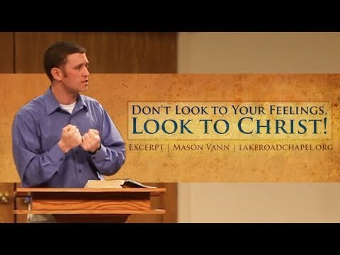 Don't Look to Your Feelings, Look to Christ!