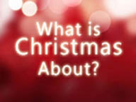 What is Christmas About?