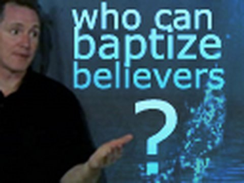 Who is Qualified to Baptize Believers?
