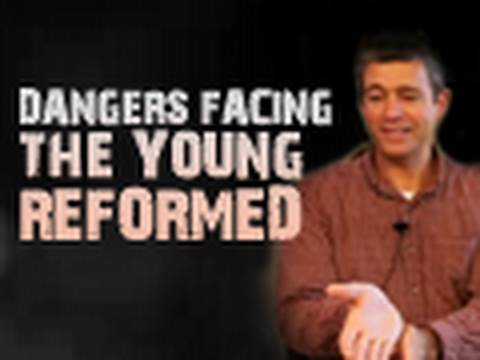 Dangers Facing the Young and Reformed