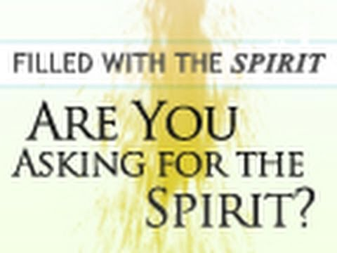 Filled With the Spirit #2: Are You Asking for the Spirit?