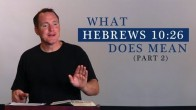 What Hebrews 10:26 Does Mean (Part 2)