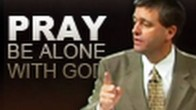 Pray and Be Alone With God