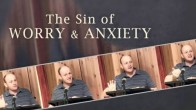 The Sin of Worry &amp; Anxiety