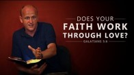 Does Your Faith Work Through Love?