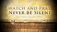 Watch and Pray, Never Be Silent