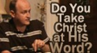 Do You Take Christ at His Word?