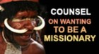 I am a Young Person Who is Wanting to be a Missionary
