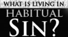 What Does it Mean to Live in Habitual Sin?