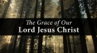 The Grace of Our Lord Jesus Christ