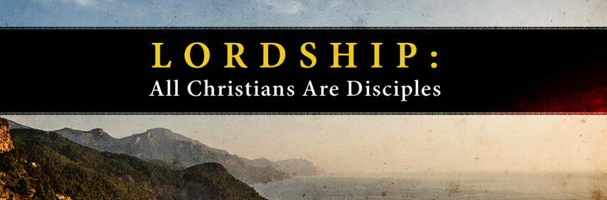 Lordship: All Christians Are Disciples